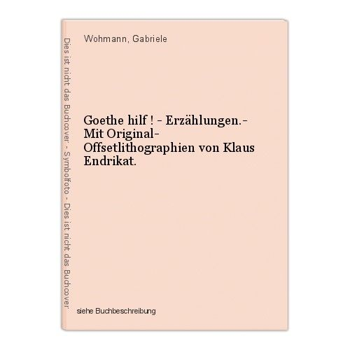 Goethe hilf ! - Erzählungen.- Mit Original- Offsetlithographien von Klaus Endrik 0