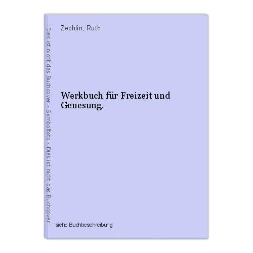Werkbuch für Freizeit und Genesung. Zechlin, Ruth 0