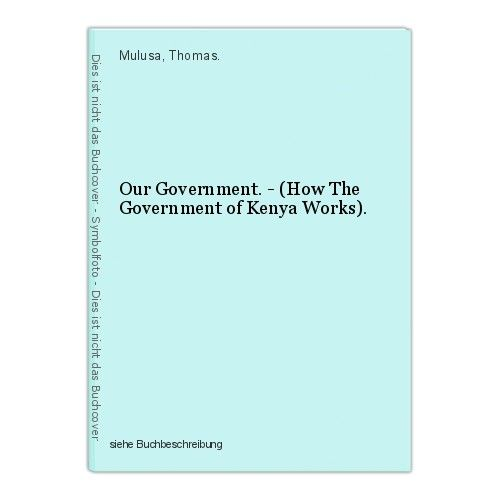 Our Government. - (How The Government of Kenya Works). Mulusa, Thomas. 0