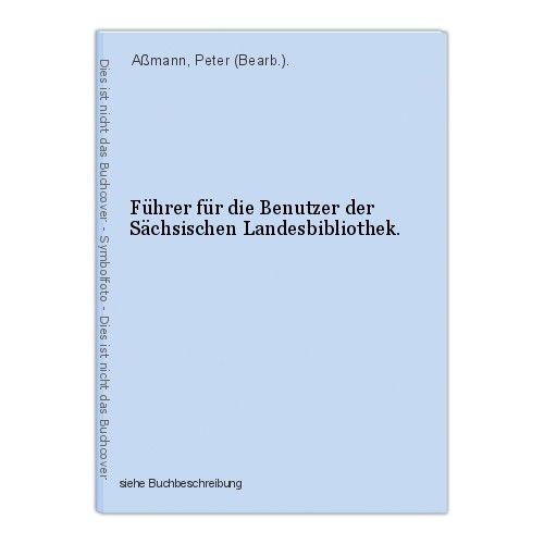 Führer für die Benutzer der Sächsischen Landesbibliothek. Aßmann, Peter (Bearb.) 0