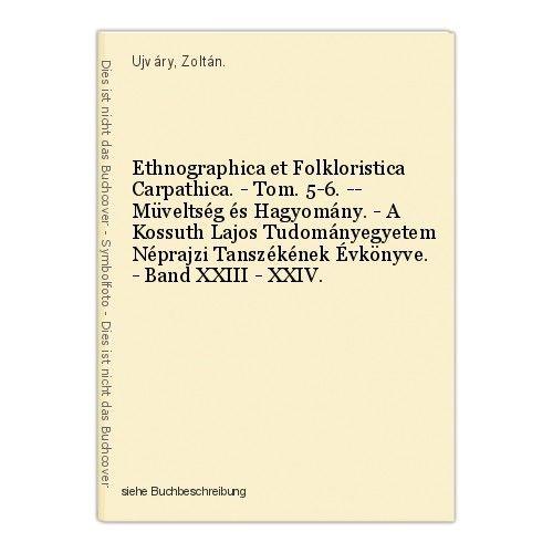 Ethnographica et Folkloristica Carpathica. - Tom. 5-6. -- Müveltség és Hagyomány