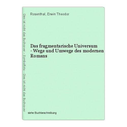 Das fragmentarische Universum - Wege und Umwege des modernen Romans Rosenthal, E