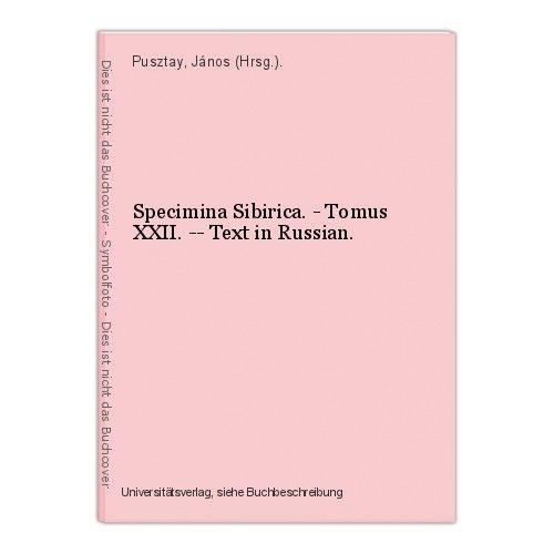 Specimina Sibirica. - Tomus XXII. -- Text in Russian. Pusztay, János (Hrsg.).