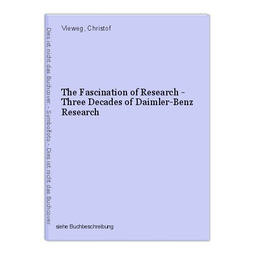 The Fascination of Research - Three Decades of Daimler-Benz Research Vieweg, Chr 0