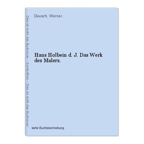 Hans Holbein d. J. Das Werk des Malers. Deusch, Werner. 0
