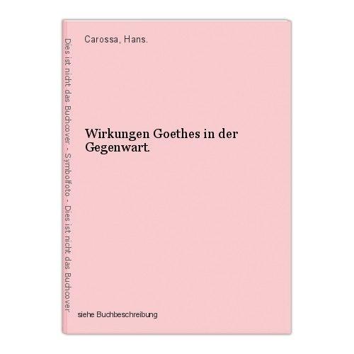 Wirkungen Goethes in der Gegenwart. Carossa, Hans. 0