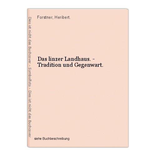 Das linzer Landhaus. - Tradition und Gegenwart. Forstner, Heribert. 0