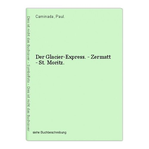 Der Glacier-Express. - Zermatt - St. Moritz. Caminada, Paul. 0