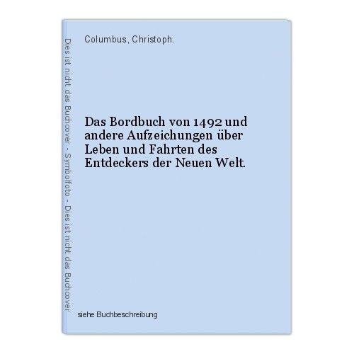 Das Bordbuch von 1492 und andere Aufzeichungen über Leben und Fahrten des Entdec 0