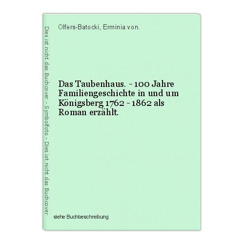 Das Taubenhaus. - 100 Jahre Familiengeschichte in und um Königsberg 1762 - 1862 0