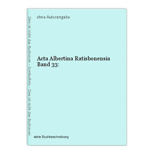 Acta Albertina Ratisbonensia Band 33: