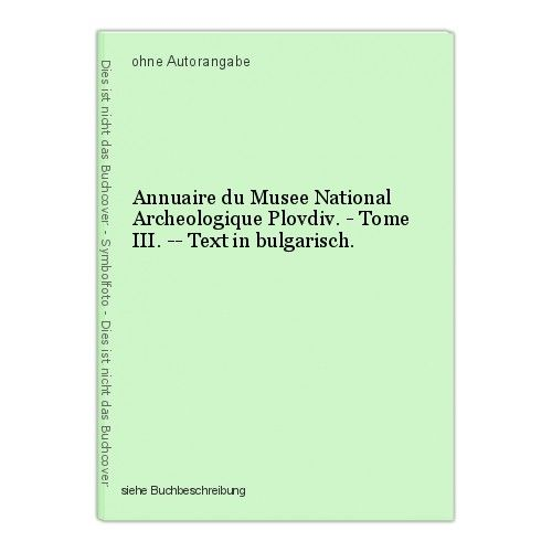 Annuaire du Musee National Archeologique Plovdiv. - Tome III. -- Text in bulgari