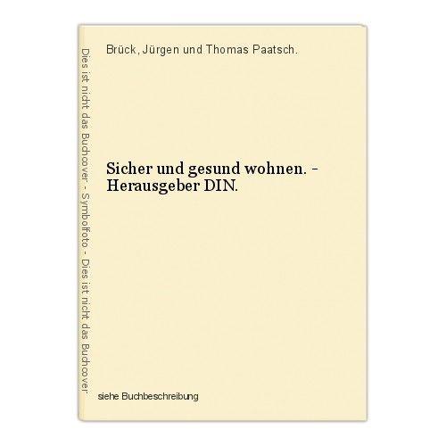 Sicher und gesund wohnen. - Herausgeber DIN. Brück, Jürgen und Thomas Paatsch.