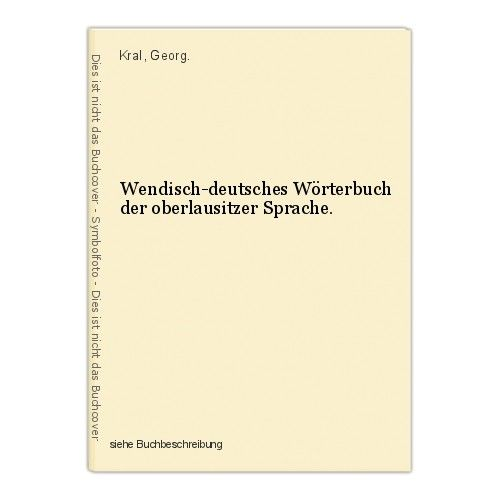 Wendisch-deutsches Wörterbuch der oberlausitzer Sprache. Kral, Georg. 0