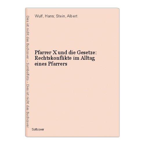 Pfarrer X und die Gesetze: Rechtskonflikte im Alltag eines Pfarrers Wulf, Hans; 0