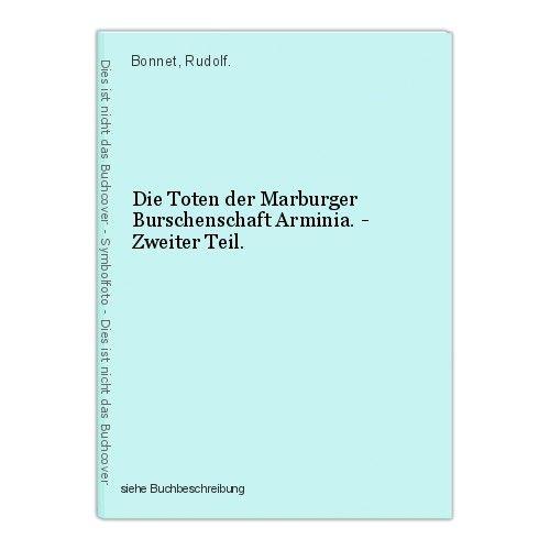 Die Toten der Marburger Burschenschaft Arminia. - Zweiter Teil. Bonnet, Rudolf. 0