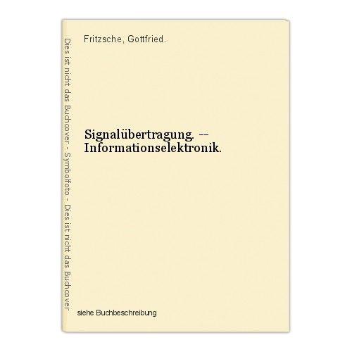 Signalübertragung. -- Informationselektronik. Fritzsche, Gottfried. 0