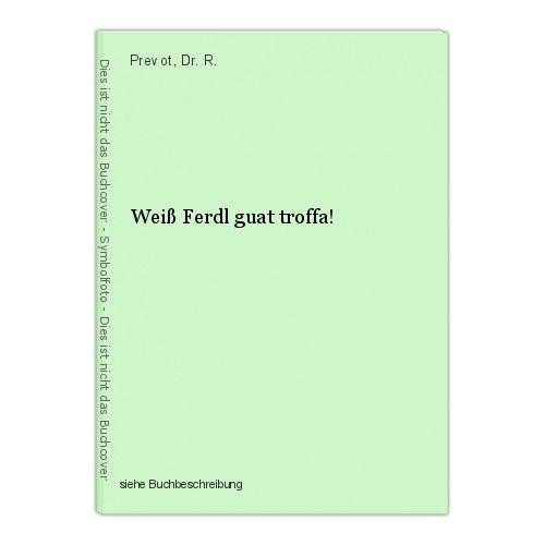 Weiß Ferdl guat troffa! Prevot, Dr. R. 0