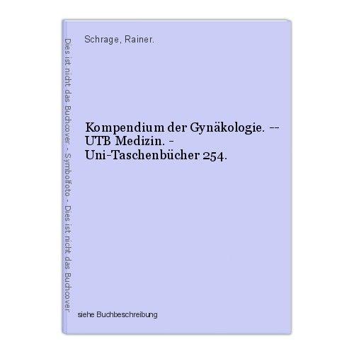 Kompendium der Gynäkologie. -- UTB Medizin. - Uni-Taschenbücher 254. Schrage, Ra