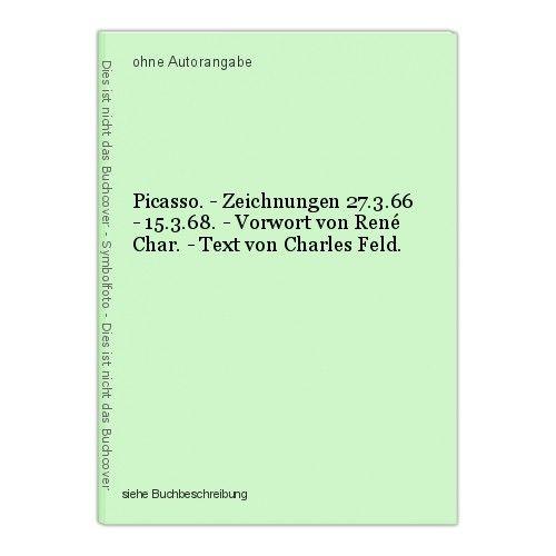 Picasso. - Zeichnungen 27.3.66 - 15.3.68. - Vorwort von René Char. - Text von Ch