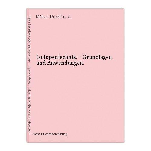 Isotopentechnik. - Grundlagen und Anwendungen. Münze, Rudolf u. a.