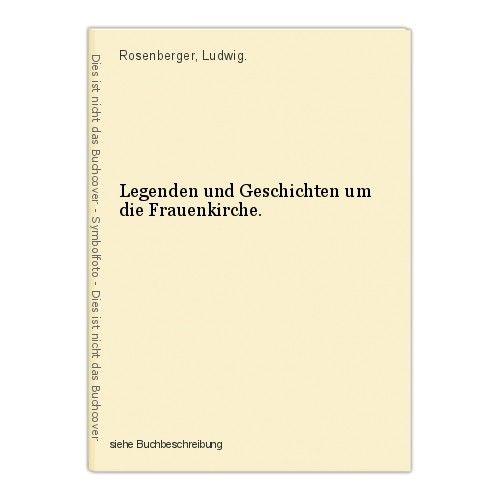 Legenden und Geschichten um die Frauenkirche. Rosenberger, Ludwig. 0