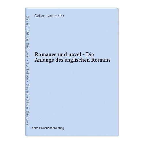Romance und novel - Die Anfänge des englischen Romans Göller, Karl Heinz 0
