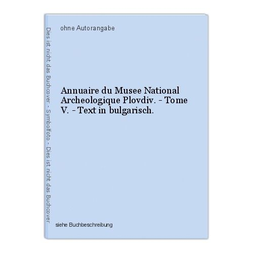 Annuaire du Musee National Archeologique Plovdiv. - Tome V. - Text in bulgarisch