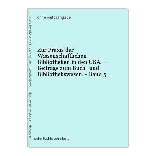 Zur Praxis der Wissenschaftlichen Bibliotheken in den USA. -- Beiträge zum Buch- 0