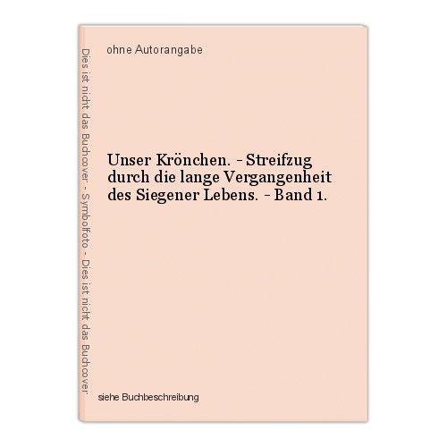Unser Krönchen. - Streifzug durch die lange Vergangenheit des Siegener Lebens. - 0