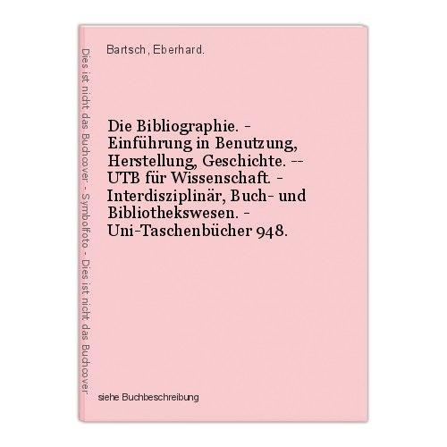 Die Bibliographie. - Einführung in Benutzung, Herstellung, Geschichte. -- UTB fü