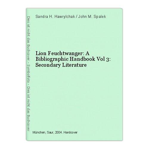 Lion Feuchtwanger: A Bibliographic Handbook Vol 3: Secondary Literature Sandra H