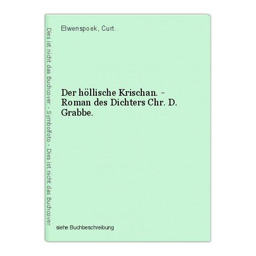 Der höllische Krischan. - Roman des Dichters Chr. D. Grabbe. Elwenspoek, Curt.