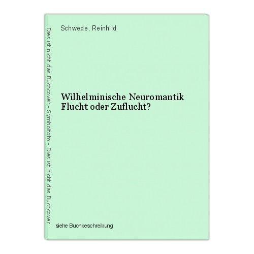 Wilhelminische Neuromantik Flucht oder Zuflucht? Schwede, Reinhild 0