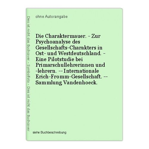 Die Charaktermauer. - Zur Psychoanalyse des Gesellschafts-Charakters in Ost- und