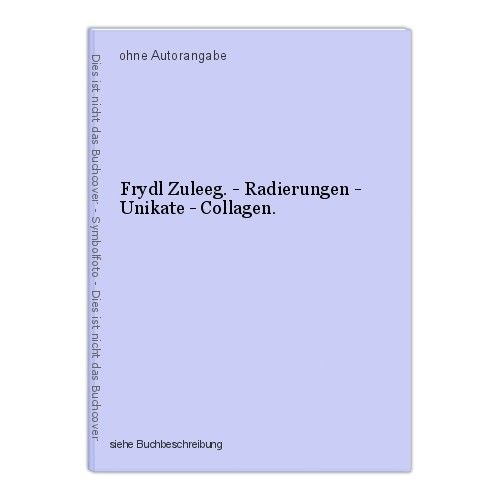 Frydl Zuleeg. - Radierungen - Unikate - Collagen. 0