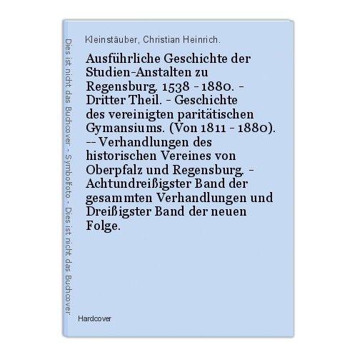 Ausführliche Geschichte der Studien-Anstalten zu Regensburg. 1538 - 1880. - Drit 0