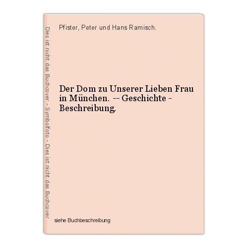 Der Dom zu Unserer Lieben Frau in München. -- Geschichte - Beschreibung. Pfister