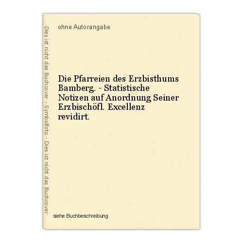 Die Pfarreien des Erzbisthums Bamberg. - Statistische Notizen auf Anordnung Sein 0
