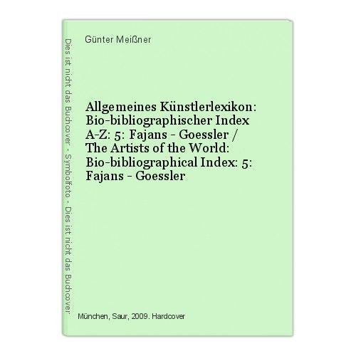 Allgemeines Künstlerlexikon: Bio-bibliographischer Index A-Z: 5: Fajans - Goessl 0
