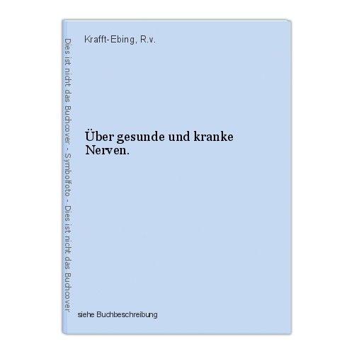 Über gesunde und kranke Nerven. Krafft-Ebing, R.v. 0