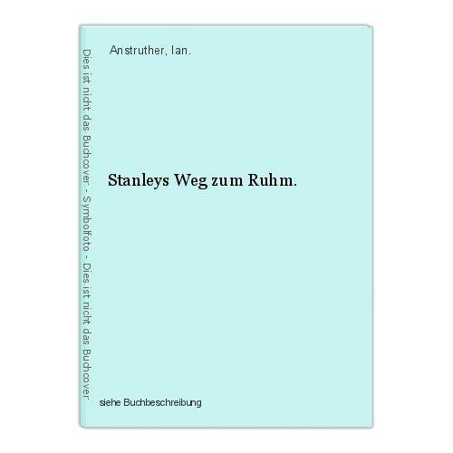 Stanleys Weg zum Ruhm. Anstruther, Ian. 0