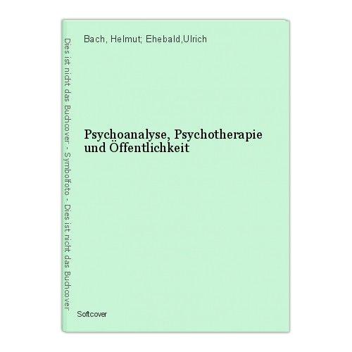 Psychoanalyse, Psychotherapie und Öffentlichkeit Bach, Helmut; Ehebald,Ulrich