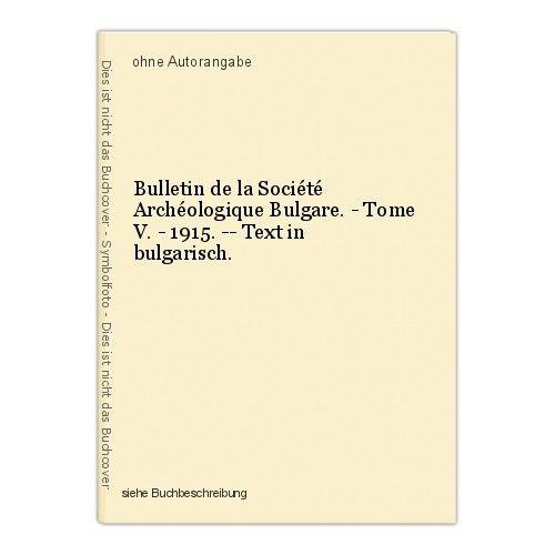 Bulletin de la Société Archéologique Bulgare. - Tome V. - 1915. -- Text in bulga