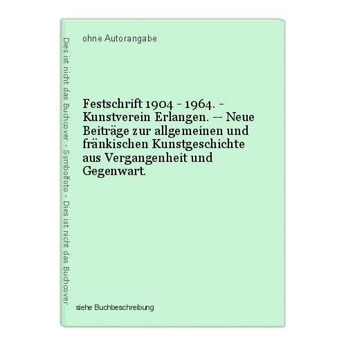 Festschrift 1904 - 1964. - Kunstverein Erlangen. -- Neue Beiträge zur allgemeine
