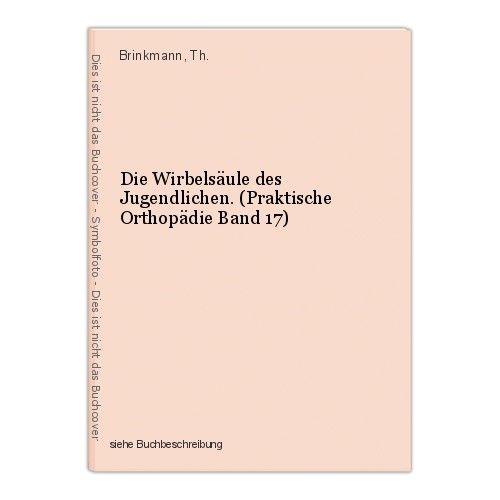 Die Wirbelsäule des Jugendlichen. (Praktische Orthopädie Band 17) Brinkmann, Th. 0