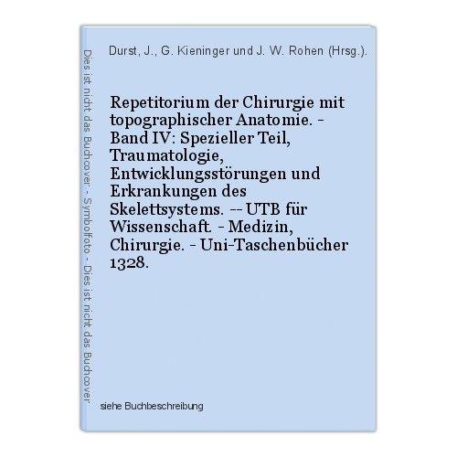Repetitorium der Chirurgie mit topographischer Anatomie. - Band IV: Spezieller T 0