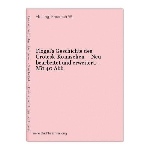 Flögel's Geschichte des Grotesk-Komischen. - Neu bearbeitet und erweitert. - Mit 0