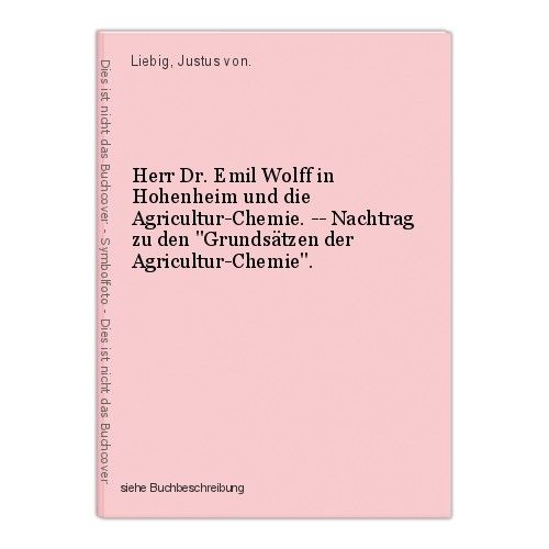 Herr Dr. Emil Wolff in Hohenheim und die Agricultur-Chemie. -- Nachtrag zu den