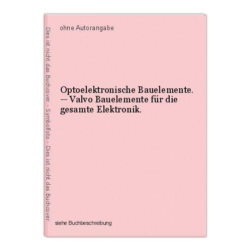 Optoelektronische Bauelemente. -- Valvo Bauelemente für die gesamte Elektronik. 0